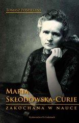 Maria Skłodowska-Curie. Zakochana w nauce