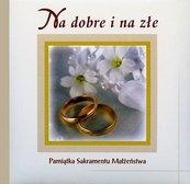 Na dobre i na złe. Pamiątka sakramantu Małżeństwa