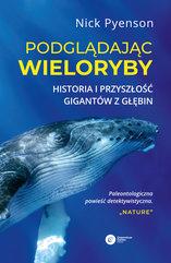 Podglądając wieloryby. Historia i przyszłość gigantów z głębin