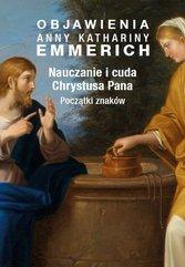 Objawienia Anny Kathariny Emmerich. Nauczanie i cuda Chrystusa Pana. Początki znaków