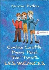 Caroline Carotte, Pierre Persil, Tom Tomate. Les Vacances