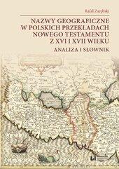 Nazwy geograficzne w polskich przekładach Nowego Testamentu z XVI i XVII wieku — analiza i słownik