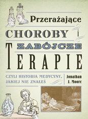 Przerażające choroby i zabójcze terapie czyli historia medycyny, jakiej nie znałeś
