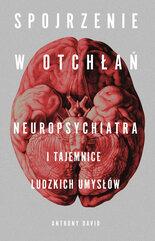 Spojrzenie w otchłań Neuropsychiatra i tajemnice ludzkich umysłów