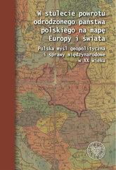 W stulecie powrotu odrodzonego państwa polskiego na mapę Europy i świata