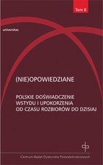 (Nie)opowiedziane. Polskie doświadczenie wstydu i upokorzenia od czasu rozbiorów do dzisiaj