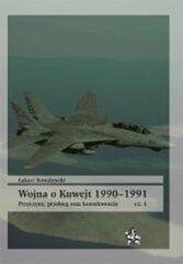 Wojna o Kuwejt 1990-1991 Przyczyny przebieg oraz konsekwencje Cęść 1