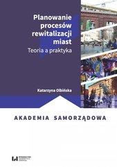 Planowanie procesów rewitalizacji miast. Teoria a praktyka
