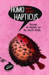 Homo Hapticus. Dlaczego nie możemy żyć bez zmysłu dotyku
