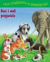 Moja książ. o zwierzętach. Duzi i mali przyjaciele