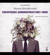 Kwiatuszki administracyjne i inne audiobook