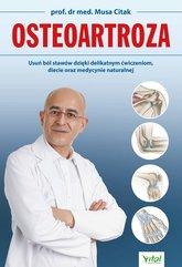 Osteoartroza. Usuń ból stawów dzięki delikatnym ćwiczeniom, diecie oraz medycynie naturalnej