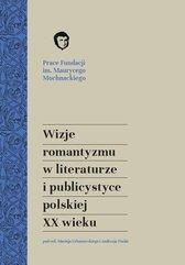 Wizje romantyzmu w literaturze i publicystyce polskiej XX wieku