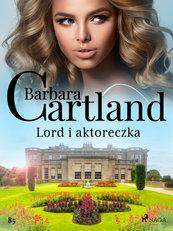 Ponadczasowe historie miłosne Barbary Cartland. Lord i aktoreczka - Ponadczasowe historie miłosne Barbary Cartland (#85)