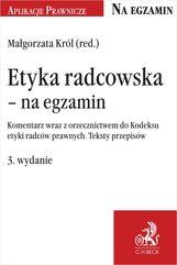 Etyka radcowska – na egzamin. Komentarz wraz z orzecznictwem do Kodeksu etyki radców prawnych. Teksty przepisów. Wydanie 3