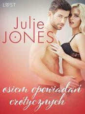 Julie Jones. Osiem opowiadań erotycznych