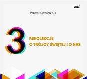 3 rekolekcje o Trójcy Świętej i o nas. Audiobook