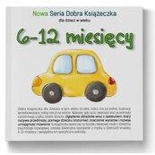 6-12 miesięcy Nowa Seria Dobra Książeczka