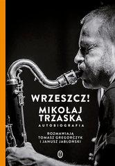 Wrzeszcz!. Mikołaj Trzaska autobiografia