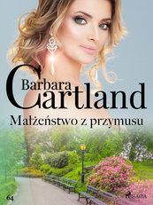 Ponadczasowe historie miłosne Barbary Cartland. Małżeństwo z przymusu - Ponadczasowe historie miłosne Barbary Cartland (#64)