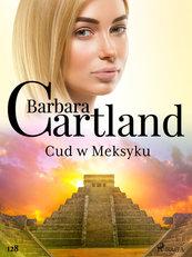 Ponadczasowe historie miłosne Barbary Cartland. Cud w Meksyku - Ponadczasowe historie miłosne Barbary Cartland (#128)