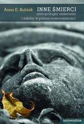 Inne śmierci. Antropologia umierania i żałoby w późnej nowoczesności