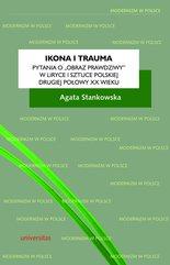 """Ikona i trauma. Pytania o """"obraz prawdziwy"""" w liryce i sztuce polskiej drugiej połowy XX wieku"""