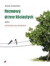 Rozmowy drzew liściastych albo metafizyka dla opornych