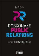 Doskonałe Public Relations. Teorie, kontrowersje..