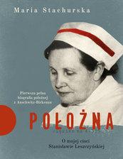 Położna. O mojej cioci Stanisławie Leszczyńskiej. Pierwsza pełna biografia położnej z Auschwitz-Birkenau