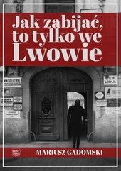 Jak zabijać, to tylko we Lwowie
