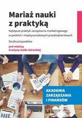 Mariaż nauki z praktyką. Najlepsze praktyki zarządzania marketingowego w polskich i międzynarodowych przedsiębiorstwach. St