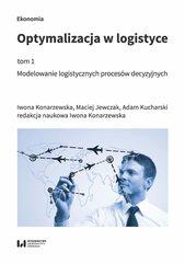 Optymalizacja w logistyce, tom 1. Modelowanie logistycznych procesów decyzyjnych
