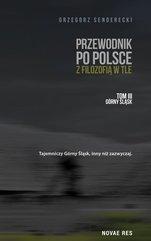 Przewodnik po Polsce z filozofią w tle. Tom III. Górny Śląsk