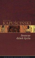 Ryszard Kapuściński T.08 - Jeszcze dzień życia