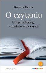 O czytaniu. Uczyć polskiego w niełatwych czasach