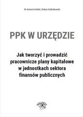 PPK w urzędzie. Jak tworzyć i prowadzić pracownicze plany kapitałowe w jednostkach sektora finansów publicznych