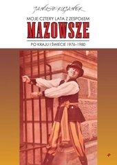 """Moje cztery lata z zespołem """"Mazowsze"""". Po kraju i świecie 1976-1980"""