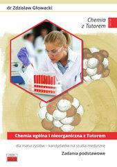 Chemia ogólna i nieorganiczna z Tutorem dla maturzystów kandydatów na studia medyczne Zadania podstawowe