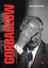 Gorbaczow Pieriestrojka i rozpad imperium