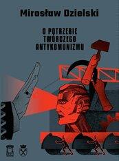 O potrzebie twórczego antykomunizmu