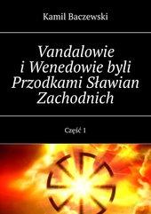 Vandalowie i Wenedowie byli Przodkami Sławian Zachodnich. Część 1