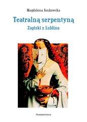 Teatralną serpentyną. Zapiski z Lublina