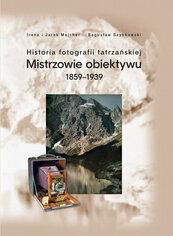 Historia fotografii tatrzańskiej Mistrzowie obiektywu 1859-1939