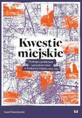Kwestie miejskie. Dyskusja o problemach i przyszłości miast w Królestwie Polskim 1905–1915