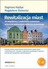 Rewitalizacja miast we współpracy z podmiotem prywatnym w formule partnerstwa publiczno-prywatnego