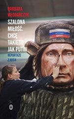 Szalona miłość. Chcę takiego jak Putin. Reportaże z Rosji