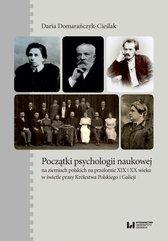 Początki psychologii naukowej na ziemiach polskich na przełomie XIX i XX wieku w świetle prasy Królestwa Polskiego i Galicji
