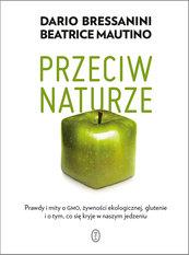 Przeciw naturze. Prawdy i mity o GMO, żywności ekologicznej, glutenie i o tym, co się kryje w naszym jedzeniu