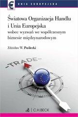 Światowa Organizacja Handlu i Unia Europejska wobec nowych wyzwań we współczesnym biznesie międzynarodowym